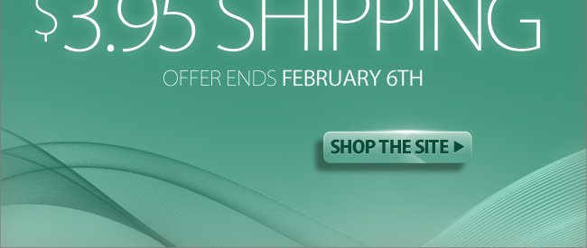 Hurry! $3.95 Shipping On Any Order Ends February 6th*