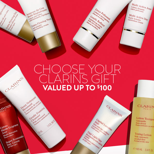 CHOOSE YOUR CLARINS GIFT VALUED UP TO $100