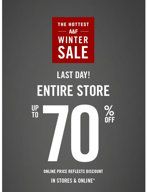 THE HOTTEST  A&F WINTER SALE FINAL DAYS ENTIRE STORE UP TO 70% OFF ONLINE PRICE REFLECTS DISCOUNT IN STORES & ONLINE*
