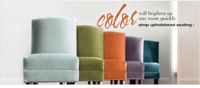 color will brighten up any room quickly. shop upholstered seating >