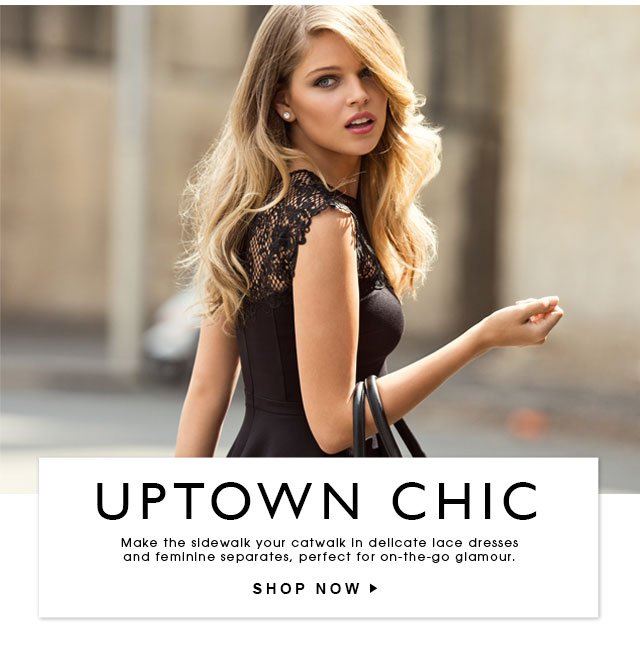 Uptown Chic. Shop Now.