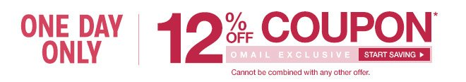 ONE DAY ONLY - 12% off Coupon* - Start Saving - Cannot be combined with any other offer.