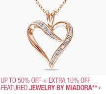 Up to 50% off + Extra 10% off Featured Jewelry by Miadora**