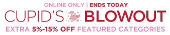 Online only | Ends today! | Cupid's blowout | Extra 5%-15% off featured categories