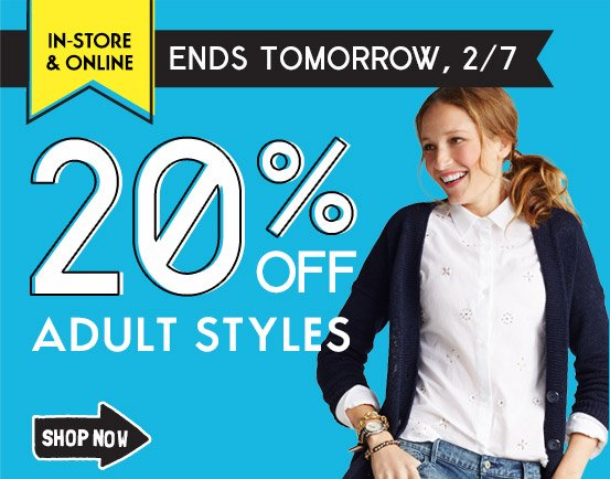 IN-STORE & ONLINE | ENDS TOMORROW, 2/7 | 20% OFF ADULT STYLES | SHOP NOW