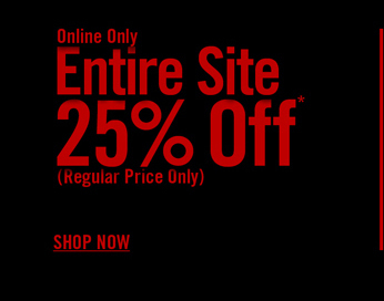 ONLINE ONLY - ENTIRE SITE 25% OFF*