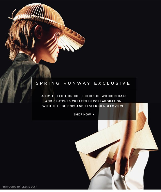 Spring Runway Exclusive: A LIMITED EDITION COLLECTION OF WOODEN HATS AND CLUTCHES CREATED IN COLLABORATION  WITH TÊTE DE BOIS and TESLER MENDELOVITCH.