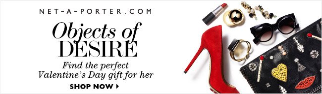NET-A-PORTER.COM Objects of Desire: Find the perfect Valentine's Day gift for her. Shop now