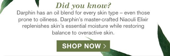 Darphin's master-crafted Niaouli Elixir replenishes skin's essential moisture while restoring balance to overactive skin.
