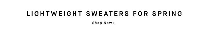 LIGHTWEIGHT SWEATERS FOR SPRING - Shop Now