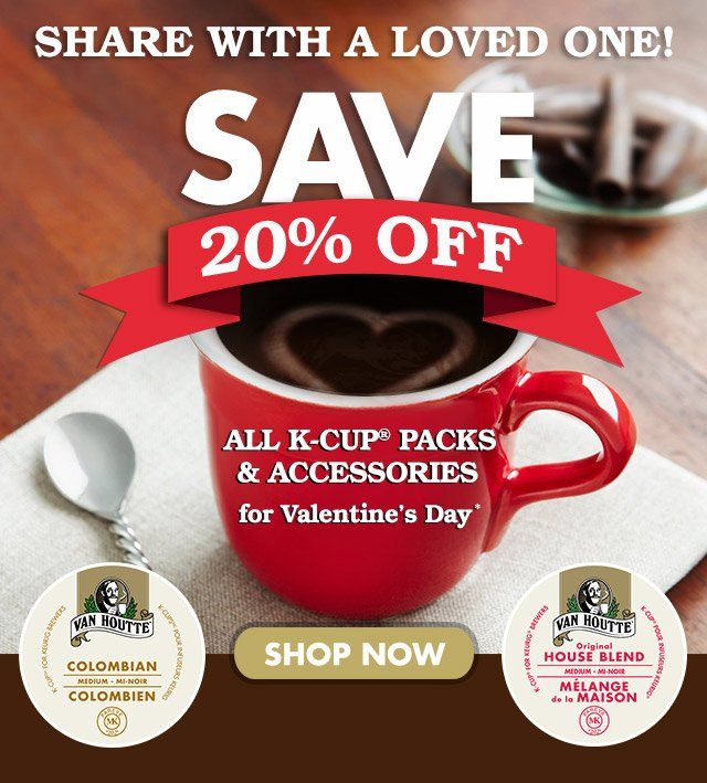 Save 20% off all K-Cup® packs and accessories for Valentine's Day*