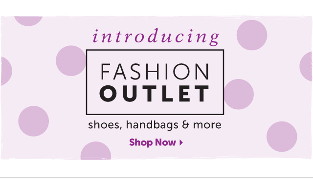 introducing Fashion Outlet - shoes, handbags & more - Shop Now