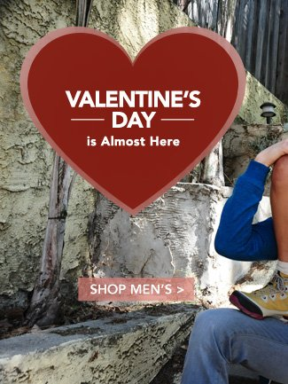 VALENTINE'S DAY IS ALMOST HERE - SHOP MEN'S