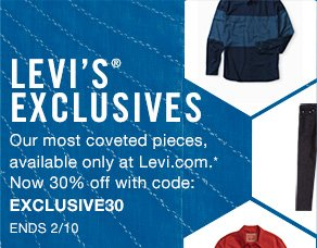 Levi's® ExclusivesOur most coveted pieces, available only at Levi.com.* Now 30% off with code: EXCLUSIVE30