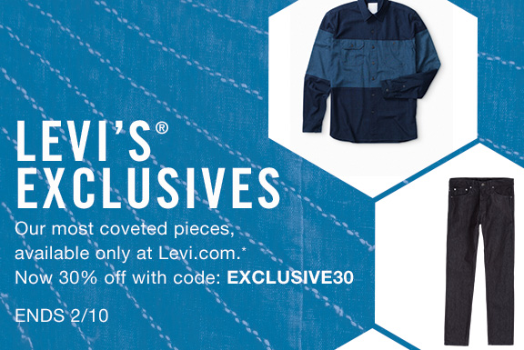 Levi's® ExclusivesOur most coveted pieces, available only at Levi.com.* Now 30% off with code: EXCLUSIVE30 Ends 2/10