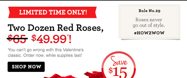 Limited Time Only! Two Dozen Red Roses for $49.99 A $65 Value! Shop Now Rule No. 29 Roses never go out of style. #How2Wow