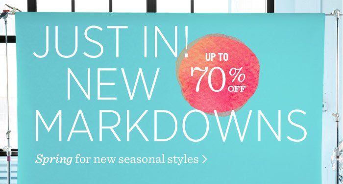 Just in! New Markdowns Up To 70% Off. Spring for new seasonal styles