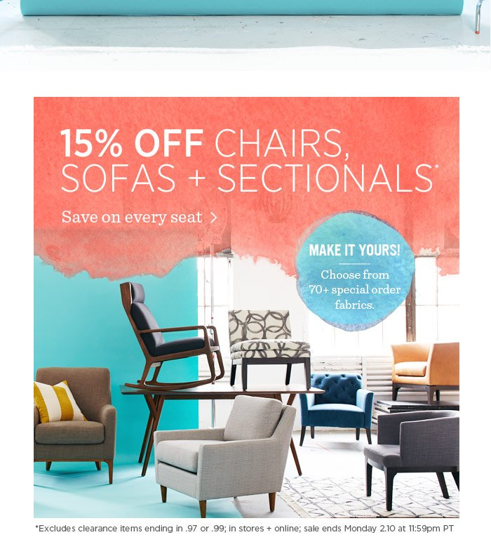 15% Off Chairs, Sofas + Sectionals*. Save on every seat.