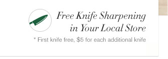Free Knife Sharpening in Your Local Store - * First knife free, $5 for each additional knife