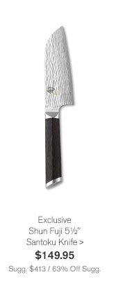 "Exclusive - Shun Fuji 5½"" Santoku Knife, $149.95 - Sugg. $413 / 63% Off Sugg."