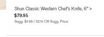 "Shun Classic Western Chef's Knife, 6"", $79.95 - Sugg. $169 / 52% Off Sugg. Price"