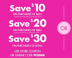 SAVE UP TO $30 OFF YOUR PURCHASE OF $100+