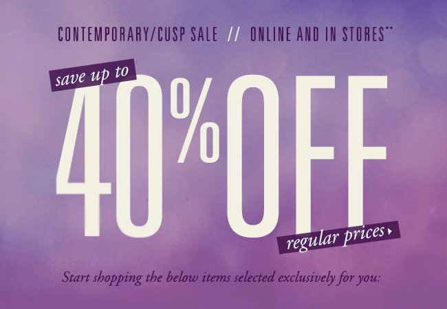 Up to 40% off Contemporary/CUSP + items just for you