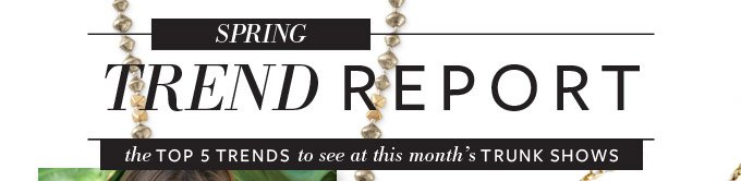 Spring Trend Report - The Top 5 Trends to see at this month's Trunk Shows
