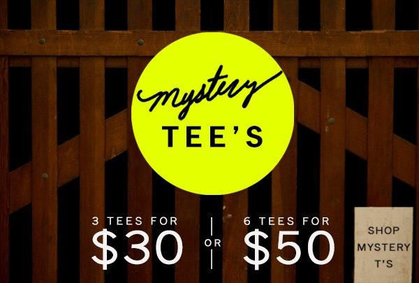 Mystery Tees. 3 Tees for $30. 6 Tees for $50. Shop Mystery Tees.