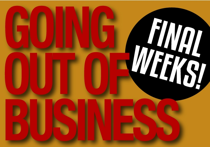 Going Out Of Business -Final Weeks.