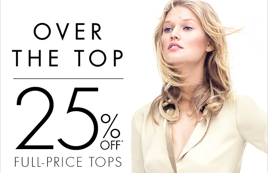 OVER THE TOP 25% Off* Full-Price Tops