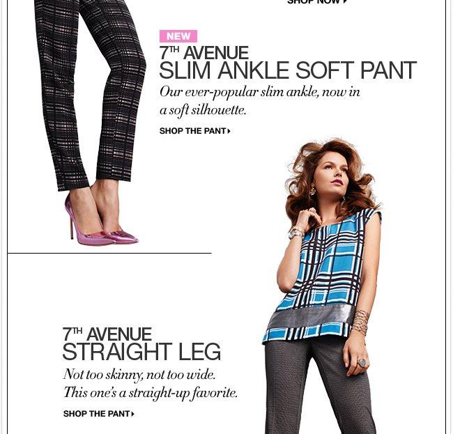 Shop the 7th Avenue Pant.