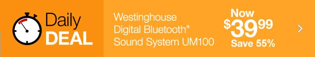 Daily  Deal. Westinghouse Digital Bluetooth Sound System UM100. Now $39.99.  Save $50.