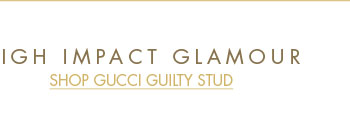 High Impact Glamour - Shop Gifts for HimDiscover Gucci Guilty Stud