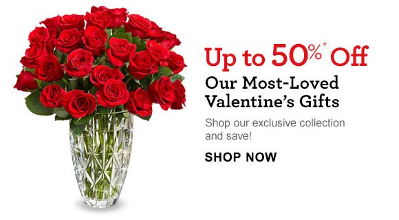 Up to 50%* Off Our Most-Loved Valentine's Gifts Shop our exclusive collection and save! Shop Now
