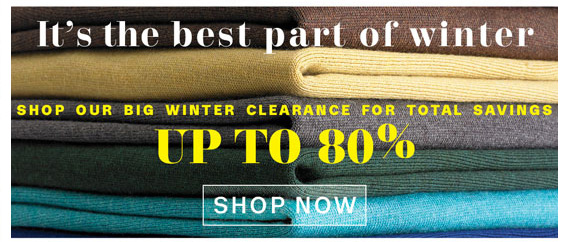 It's the best part of winter. Shop our Big Sale Winter Clearance for total Savings up to 80%. Shop Now