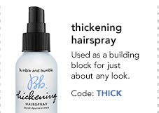thickening hairspray Used as a building block for just about any look. Code: THICK »SHOP