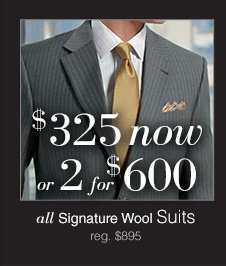 $325 now or 2 for $600 USD - Signature Wool Suits