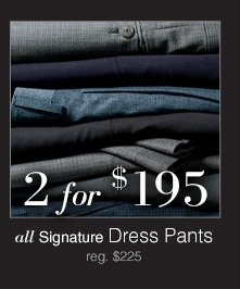 2 for $195 USD - Signature Dress Pants