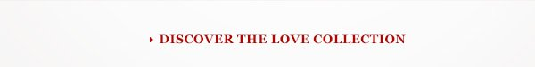 DISCOVER THE LOVE COLLECTION