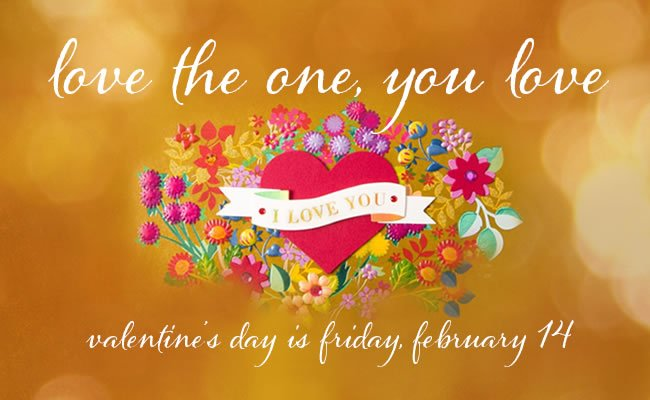 Love the one, you love 					Valentine's Day is Friday, February 14