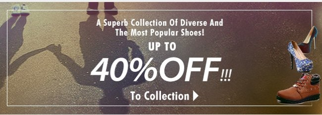 A superb collection of diverse and the most popular shoes Up to 40% off To collection >
