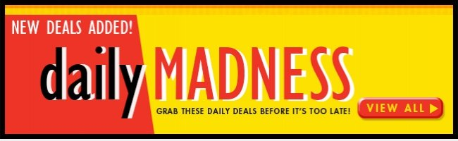 NEW DEALS ADDED! DAILY MADNESS VIEW ALL