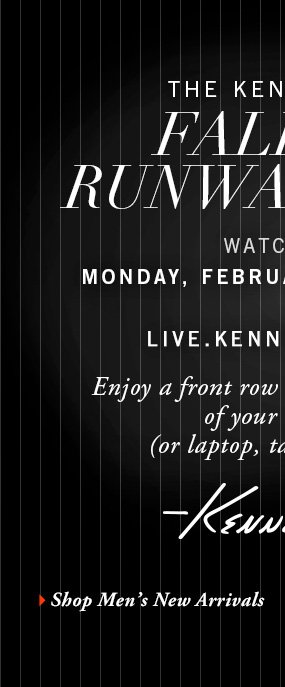 THE KENNETH COLE FALL 2014 RUNWAY SHOW WATCH IT ON MONDAY, FEBRUARY 10 AT 4PM EST AT LIVE.KENNETHCOLE.COM // Shop Men's New Arrivals