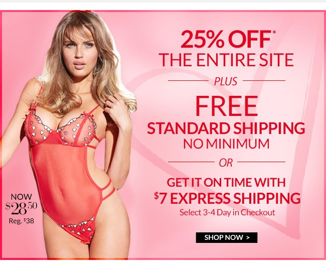 A free shipping upgrade for V-Day. Plus, 6/$20 panties to day only. 25% off everything and we'll get it to you on time.