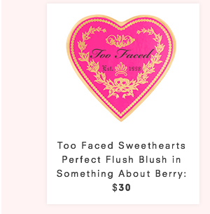TOO FACED SWEETHEARTS PERFECT FLUSH BLUSH - SOMETHING ABOUT BERRY : $30