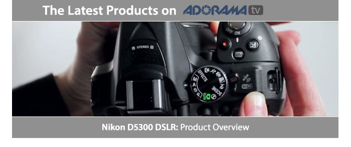 Nikon D5300 - Product Overview