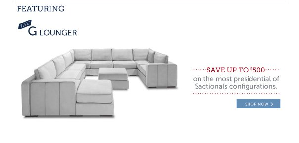 Featuring the G Lounger: Save up to $500 on the Most Presidental of Sactionals Configurations!