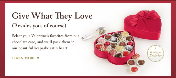 Give What They Love (Besides you, of course) Learn More