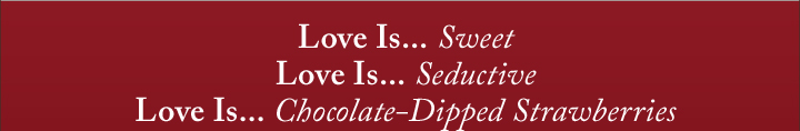 Love Is Sweet | Love Is Seductive | Love Is Chocolate Dipped Strawberries